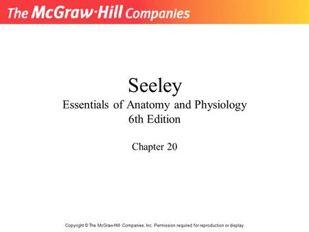 Seeley Essentials of Anatomy and Physiology 6th Edition Chapter 20 Copyright © The McGraw-Hill Companies, Inc. Permission required for reproduction or.