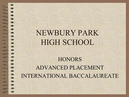 NEWBURY PARK HIGH SCHOOL HONORS ADVANCED PLACEMENT INTERNATIONAL BACCALAUREATE.