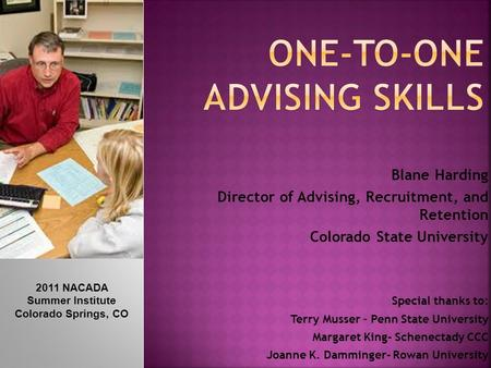 Blane Harding Director of Advising, Recruitment, and Retention Colorado State University Special thanks to: Terry Musser – Penn State University Margaret.