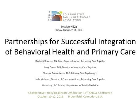 Partnerships for Successful Integration of Behavioral Health and Primary Care Maribel Cifuentes, RN, BSN, Deputy Director, Advancing Care Together Larry.