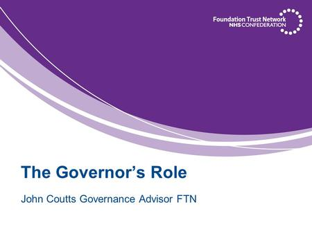 The Governor's Role John Coutts Governance Advisor FTN.