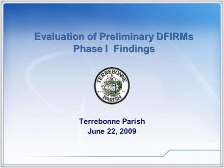 Evaluation of Preliminary DFIRMs Phase I Findings Terrebonne Parish June 22, 2009.