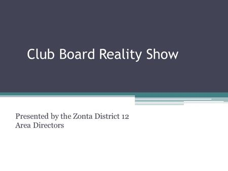 Club Board Reality Show Presented by the Zonta District 12 Area Directors.