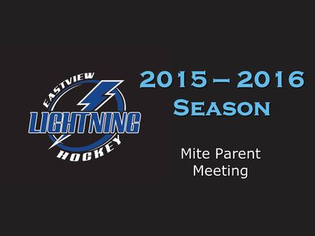 Mite Parent Meeting 2015 – 2016 Season. Welcome to Mite hockey Mite hockey is for boys and girls 5 – 9 years old born on or after 7/1/06. The mite hockey.