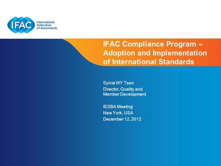 Page 1 | Confidential and Proprietary Information IFAC Compliance Program – Adoption and Implementation of International Standards Sylvia WY Tsen Director,