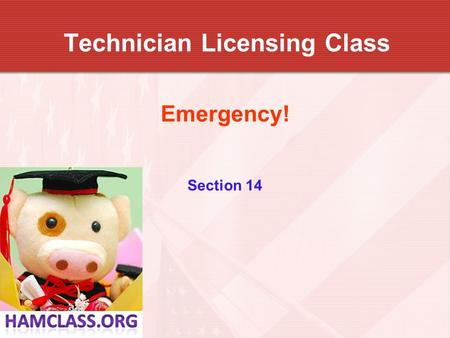 Technician Licensing Class Emergency! Section 14.