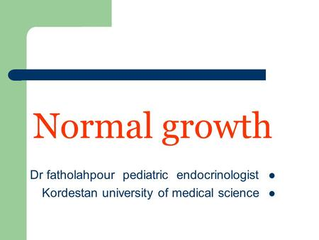 Normal growth Dr fatholahpour pediatric endocrinologist Kordestan university of medical science.