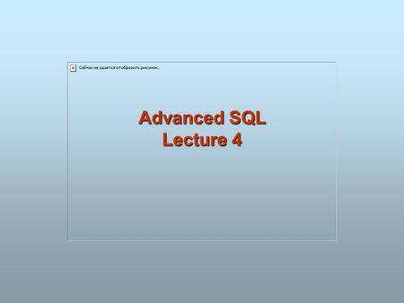 Advanced SQL Lecture 4. 2 Advanced SQL Advanced SQL SQL Data Types and Schemas Integrity Constraints Authorization Embedded SQL Dynamic SQL Functions.