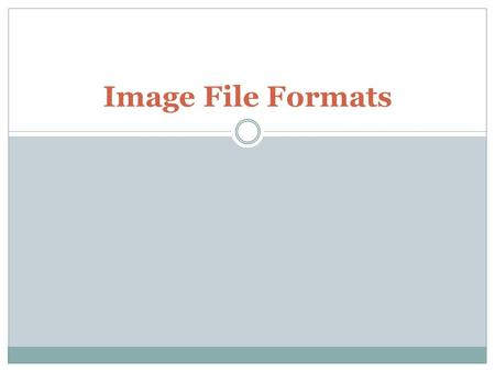 Image File Formats. What is an Image File Format? Image file formats are standard way of organizing and storing of image files. Image files are composed.