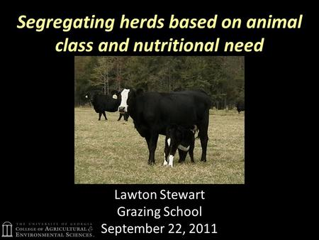 Segregating herds based on animal class and nutritional need Lawton Stewart Grazing School September 22, 2011.