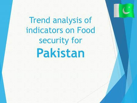 Trend analysis of indicators on Food security for Pakistan.
