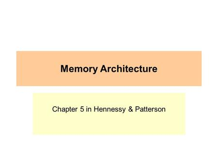 Memory Architecture Chapter 5 in Hennessy & Patterson.