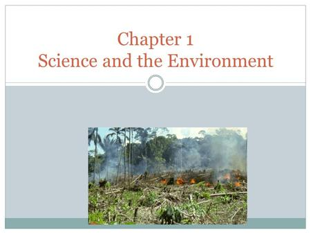 Chapter 1 Science and the Environment. 1.1 Understanding Our Environment What is Environmental Science?  The study of the impact of humans on the environment.