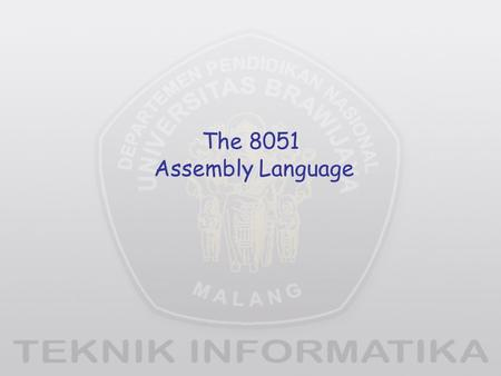 The 8051 Assembly Language. Overview Data transfer instructions Addressing modes Data processing (arithmetic and logic) Program flow instructions.