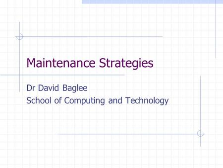 Maintenance Strategies Dr David Baglee School of Computing and Technology.