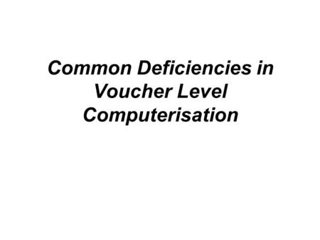 Common Deficiencies in Voucher Level Computerisation.