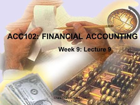 Chara Charalambous CDA COLLEGE 1 ACC102: FINANCIAL ACCOUNTING Week 9: Lecture 9.