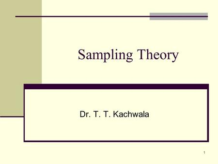1 Sampling Theory Dr. T. T. Kachwala. 2 Population Characteristics There are two ways in which reliable data or information for Population Characteristics.