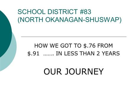 SCHOOL DISTRICT #83 (NORTH OKANAGAN-SHUSWAP) HOW WE GOT TO $.76 FROM $.91 ……. IN LESS THAN 2 YEARS OUR JOURNEY.