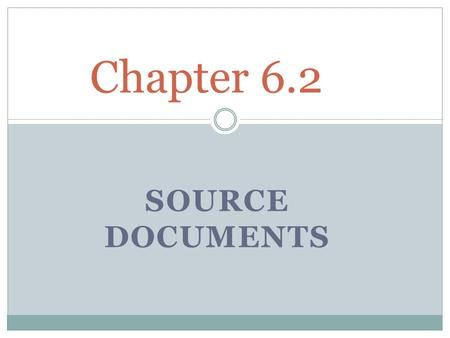 SOURCE DOCUMENTS Chapter 6.2. Source Documents A business paper that shows the nature of a transaction and provides all of the information needed to account.
