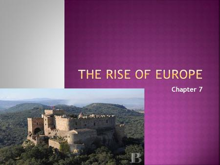 Chapter 7.  What marks the beginning of the Middle Ages?  Fall of Rome  After the fall we see political, social, and economic decline  Europe was.