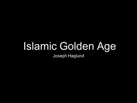 Islamic Golden Age Joseph Haglund. Bad Rap for Islam.