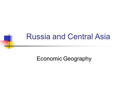 Russia and Central Asia Economic Geography. Natural Resources Russia and Central Asia have many different types of natural resources, both renewable and.