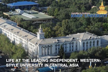 LIFE AT THE LEADING INDEPENDENT, WESTERN- STYLE UNIVERSITY IN CENTRAL ASIA.