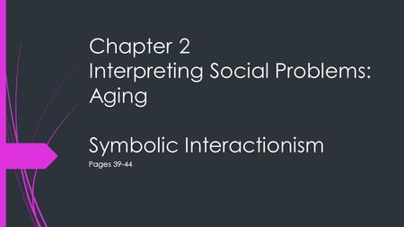 Chapter 2 Interpreting Social Problems: Aging Symbolic Interactionism