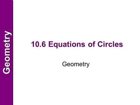 GeometryGeometry 10.6 Equations of Circles Geometry.