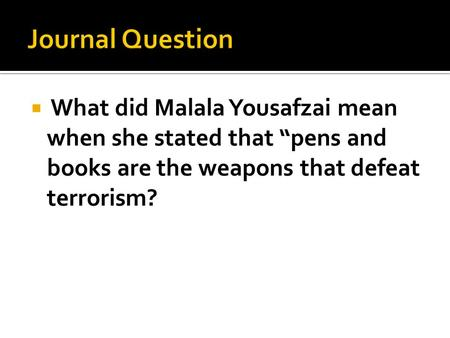 " What did Malala Yousafzai mean when she stated that ""pens and books are the weapons that defeat terrorism?"