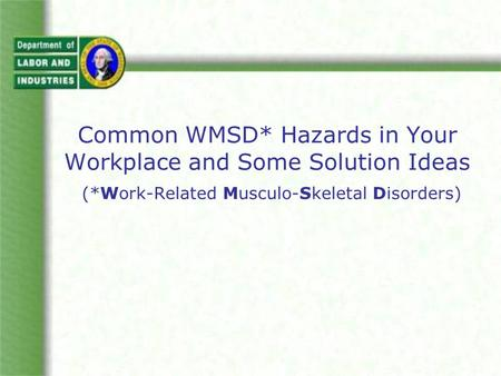 Common WMSD. Hazards in Your Workplace and Some Solution Ideas (