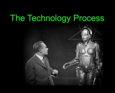The Technology Process. what is the problem? what has been done before? research plan build solution test/evaluate any new problem?