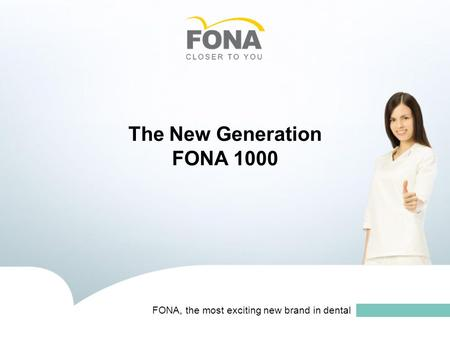 FONA, the most exciting new brand in dental The New Generation FONA 1000.