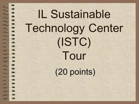 IL Sustainable Technology Center (ISTC) Tour (20 points)
