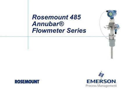 Rosemount 485 Annubar® Flowmeter Series. Rosemount 485 Annubar Flowmeter How It Works Flow LOW HIGH Impact area DP (h w ) = P H(avg.) - P L(avg.) Static.