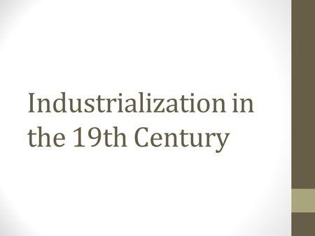 Industrialization in the 19th Century. Essential Question How did industrialization change American life in the 19 th century?
