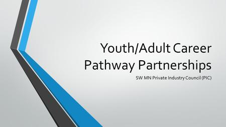 Youth/Adult Career Pathway Partnerships SW MN Private Industry Council (PIC)
