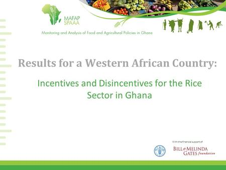 With the financial support of Results for a Western African Country: Incentives and Disincentives for the Rice Sector in Ghana.