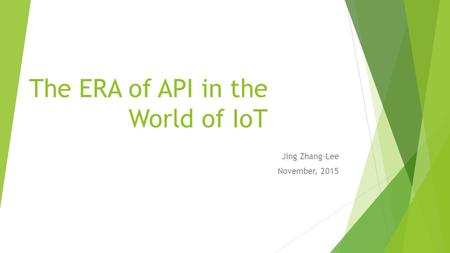 The ERA of API in the World of IoT Jing Zhang-Lee November, 2015.