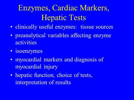 Enzymes, Cardiac Markers, Hepatic Tests clinically useful enzymes: tissue sources preanalytical variables affecting enzyme activities isoenzymes myocardial.