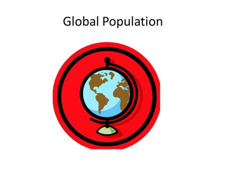 Global Population. PLANET EARTH OCEAN, SEA Usable Fresh Water.