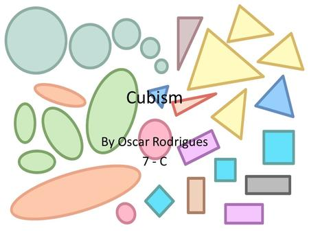 Cubism By Oscar Rodrigues 7 - C. What is cubism and when did it start? Cubism was a 20th century avant-garde art movement, pioneered by Pablo Picasso.