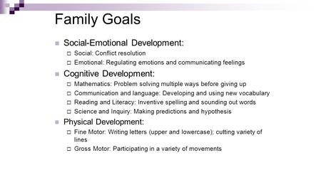 Family Goals Social-Emotional Development:  Social: Conflict resolution  Emotional: Regulating emotions and communicating feelings Cognitive Development: