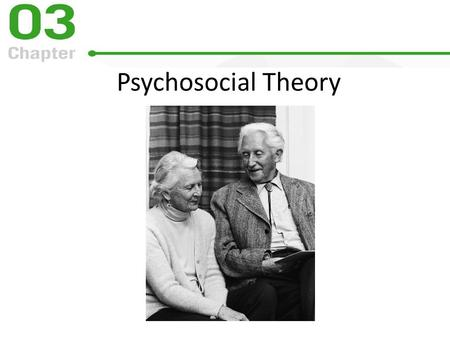 Psychosocial Theory. The Rationale for Emphasizing Psychosocial Theory Addresses growth across the life span Assumes that individuals have capacity to.