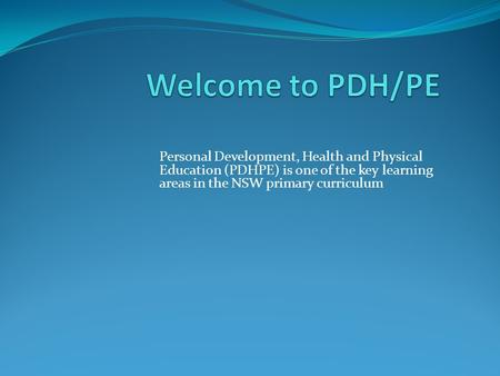 Personal Development, Health and Physical Education (PDHPE) is one of the key learning areas in the NSW primary curriculum.
