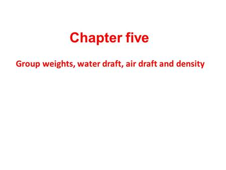 Chapter five Group weights, water draft, air draft and density.