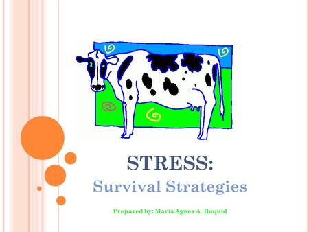 STRESS: Survival Strategies Prepared by: Maria Agnes A. Buquid.