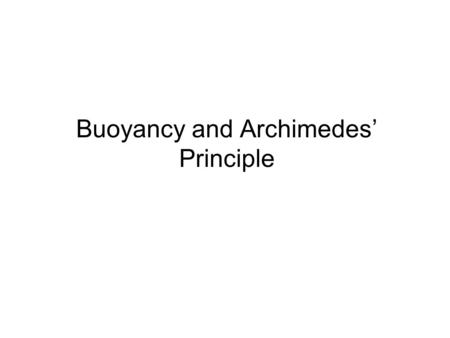 Buoyancy and Archimedes' Principle. Buoyant Force Water and other fluids exert an upward force on an object. This force is called the buoyant force.
