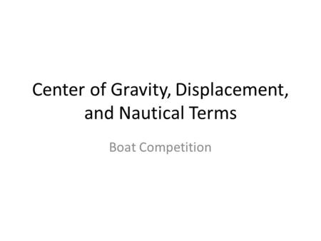 Center of Gravity, Displacement, and Nautical Terms Boat Competition.